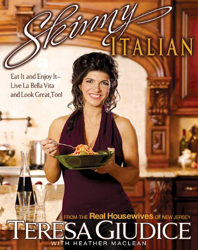 Skinny Italian: Eat It and Enjoy It - Live La Bella Vita and Look Great, Too! by Teresa Giudice