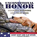 Unconditional Honor: Wounded Warriors and Their Dogs Audiobook by Cathy Scott Narrated by Barry Abrams