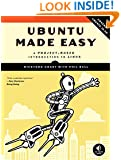 Ubuntu Made Easy: A Project-Based Introduction to Linux