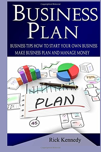 Business Plan: Business Tips How to Start Your Own Business and to Master Simple Sales Techniques (business tools, business concepts, sales, sales ... money management, make money) (Volume 2)