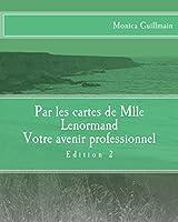 Par les cartes de Mademoiselle Lenormand - Votre avenir professionnel: Votre avenir professionnel (Cartomancie t. 3)