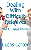 Dealing With Difficult Relatives: We All Have Them!