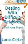 Dealing With Difficult Relatives: We...
