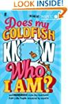 Does My Goldfish Know Who I Am?: and...