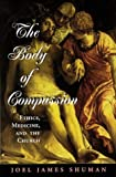 img - for The Body Of Compassion: Ethics, Medicine, And The Church (Radical Traditions) by Shuman, Joel James (1999) Hardcover book / textbook / text book