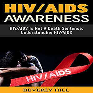 HIV/AIDS Awareness: HIV/AIDS Is Not a Death Sentence Audiobook