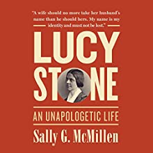 Lucy Stone: An Unapologetic Life (       UNABRIDGED) by Sally G. McMillen Narrated by Dawn Harvey