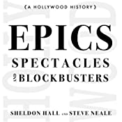 Epics, Spectacles, and Blockbusters: A Hollywood History: Contemporary Approaches to Film and Television | [Sheldon Hall, Steve Neale]