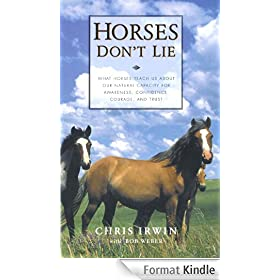 Horses Don't Lie: What Horses teach us about our natural capacity for awareness, confidence, courage and trust
