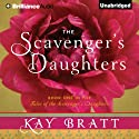 The Scavenger's Daughters: Tales of the Scavenger's Daughters, Book 1 (       UNABRIDGED) by Kay Bratt Narrated by Will Damron