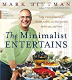 The Minimalist Entertains: Forty Seasonal Menus for Dinner Parties, Cocktail Parties, Barbecues and More (0767911938) by Mark Bittman