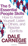 img - for The 5 Essential People Skills: How to Assert Yourself, Listen to Others, and Resolve Conflicts (Dale Carnegie Training) by Carnegie, Dale (2009) book / textbook / text book