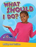 What Should I Do? Making Good Decisions (0778747913) by Burstein, John