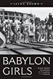 Babylon Girls: Black Women Performers and the Shaping of the Modern