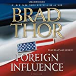 Foreign Influence (       UNABRIDGED) by Brad Thor Narrated by Armand Schultz