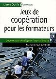 echange, troc François Paul-Cavallier - Jeux de coopération pour les formateurs : 70 Jeux pour développer l'esprit d'équipe