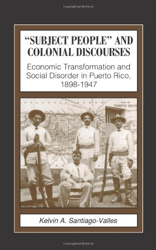 Subject People and Colonial Discourses: Economic Transformation and Social Disorder in Puerto Rico, 1898-1947 (Suny Seri