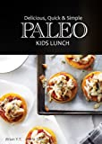 Paleo Kids Lunch - Delicious Quick & Simple Recipes (Delicious, Quick & Simple Paleo Book 5)