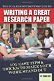 The College Student s Guide to Writing a Great Research Paper: 101 Tips and Tricks to Make Your Work Stand Out