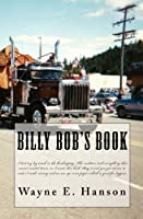 Billy Bob's Book: I lost my log truck in the bankruptcy, and the creditors got everything that wasn't nailed down. So I wrote this book. Buy it, and ... use up some paper which is good for loggers.