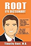 Timothy Root MD Root Eye Dictionary: A