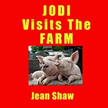 Jodi Visits the Farm: An Educational Story Book for Children about Farm Animals (       UNABRIDGED) by Jean Shaw Narrated by Jean Shaw