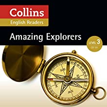 Amazing Explorers: B1 (Collins Amazing People ELT Readers) Audiobook by Anne Collins - adaptor, Fiona MacKenzie - editor Narrated by  Collins
