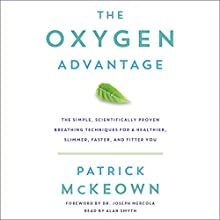 The Oxygen Advantage: The Simple, Scientifically Proven Breathing Techniques for a Healthier, Slimmer, Faster, and Fitter You | Livre audio Auteur(s) : Patrick McKeown Narrateur(s) : Alan Smyth