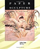 img - for Paper Sculpture: A Step-by-Step Guide book / textbook / text book