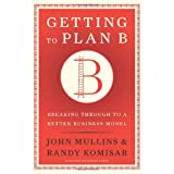 Getting to Plan B: Breaking Through to a Better Business Modelby John Mullins