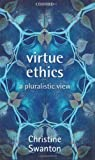 img - for Virtue Ethics: A Pluralistic View by Christine Swanton (2003-06-05) book / textbook / text book