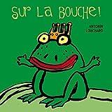 echange, troc Antonin Louchard - Sur la bouche ! : Un livre à embrasser