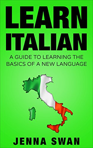 Italian: Learn Italian: A Guide To Learning The Basics of A New Language by Jenna Swan