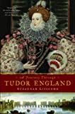 A Journey Through Tudor England: Hampton Court Palace and the Tower of London to Stratford-Upon-Avon and Thornbury Castle Suzannah Lipscomb