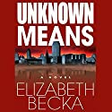 Unknown Means Audiobook by Elizabeth Becka Narrated by Bernadette Dunne