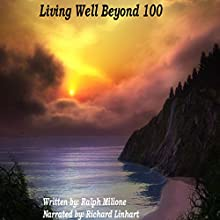 Living Well Beyond 100 Audiobook by Ralph Milione Narrated by Richard Linhart