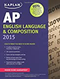 Kaplan AP English Language & Composition 2015 (Kaplan Test Prep)