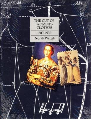 The cut of women's clothes 1600-1930., by NORAH WAUGH