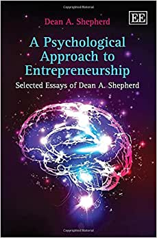 A Psychological Approach To Entrepreneurship: Selected Essays Of Dean A. Shepherd
