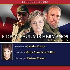 Fidel y Raul, mis hermanos [Fidel and Raul, My Brothers]: La historia secreta | [Juanita Castro]