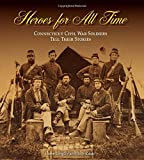 img - for Heroes for All Time: Connecticut Civil War Soldiers Tell Their Stories (The Driftless Connecticut Series & Garnet Books) book / textbook / text book