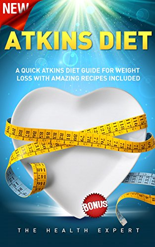 Atkins Diet: A Quick Diet Guide For Weight Loss With Amazing Recipes Included(FREE VIDEO BONUS INCLUDED!) (Atkins Diet Book, Atkins Diet For Beginners, ... Cookbook, Atkins Recipes, Diets, Fat Loss) by The Health Expert