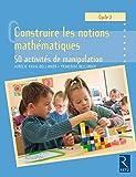 Construire les notions mathématiques Cycle 2 : 50 activités de manipulation