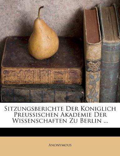 Sitzungsberichte Der Koniglich Preussischen Akademie Der Wissenschaften Zu Berlin ...