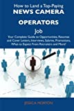 img - for How to Land a Top-Paying News camera operators Job: Your Complete Guide to Opportunities, Resumes and Cover Letters, Interviews, Salaries, Promotions, What to Expect From Recruiters and More book / textbook / text book