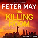 The Killing Room: The China Thrillers, Book 3 Audiobook by Peter May Narrated by Peter Forbes