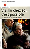 Vieillir chez soi, c'est possible : Un choix de vie, un choix de socit