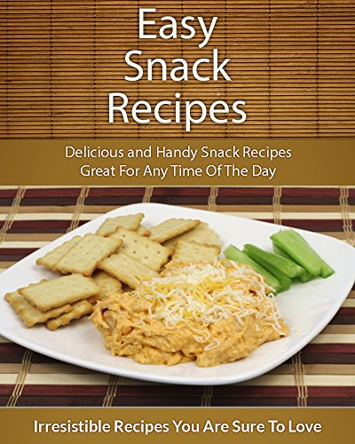 Free Kindle Book : Easy Snack Recipes: Delicious and Handy Snack Recipes Great For Any Time Of The Day (The Easy Recipe)