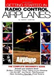 img - for Getting Started in Radio Control Airplanes: The Complete Beginner's Guide by Yarrish, Gerry(September 27, 1999) Paperback book / textbook / text book