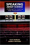 Speaking about Science: A Manual for Creating Clear Presentations (0521683459) by Morgan, Scott